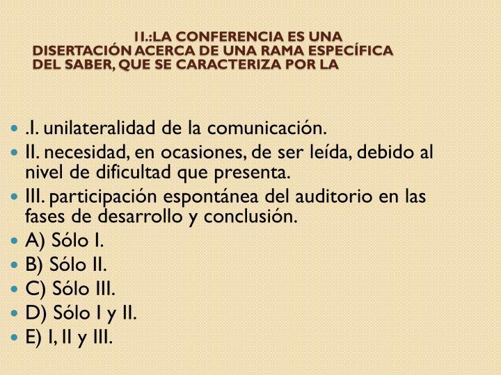 1I.:La conferencia es una disertación acerca de una rama específica del saber, que se caracteriza por la
