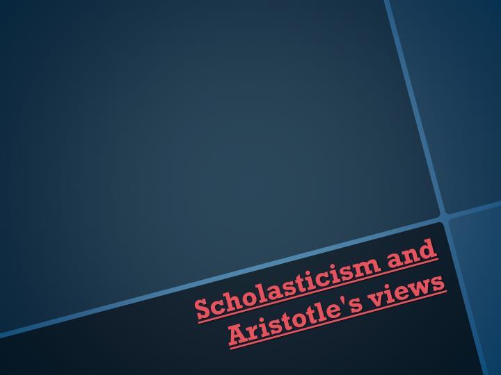 Scholasticism and Aristotle's views