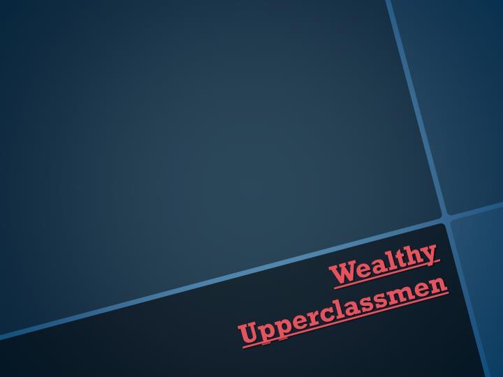 Wealthy Upperclassmen