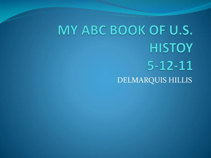 my abc book of u s histoy 5 12 11 n.