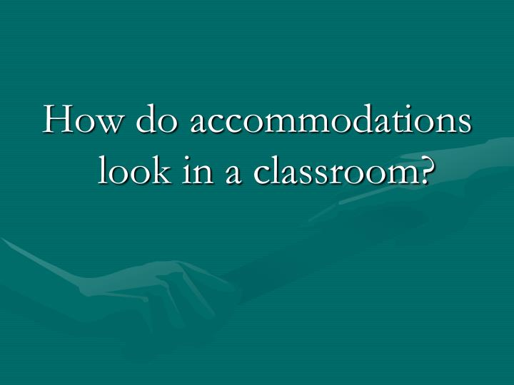 How do accommodations look in a classroom?