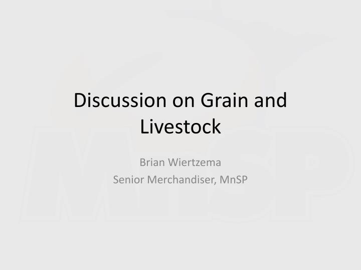 Discussion on grain and livestock