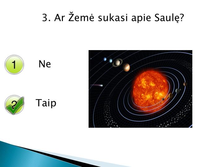 3. Ar Žemė sukasi apie Saulę?
