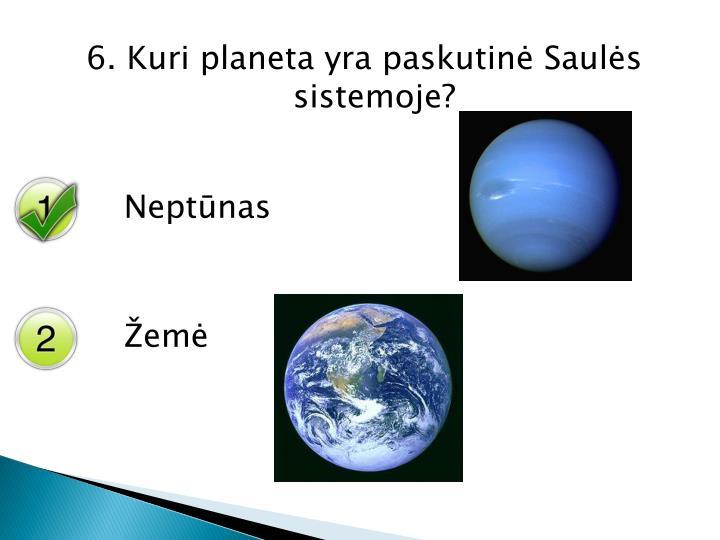 6. Kuri planeta yra paskutinė Saulės sistemoje?