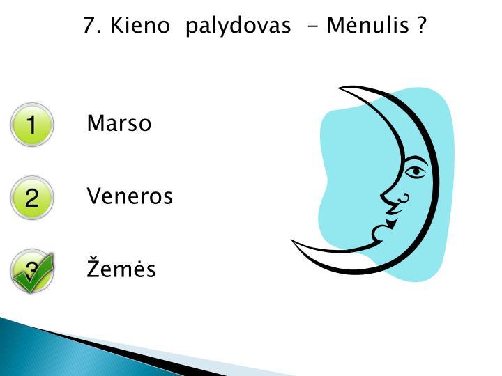 7. Kieno  palydovas  - Mėnulis ?