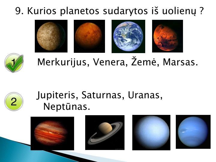 9. Kurios planetos sudarytos iš uolienų ?