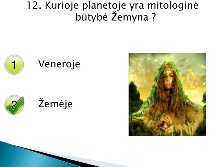 12. Kurioje planetoje yra mitologinė būtybė Žemyna ?