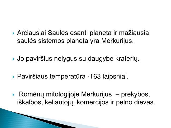 Arčiausiai Saulės esanti planeta ir mažiausia saulės sistemos planeta yra Merkurijus.