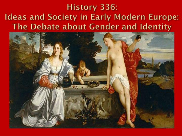 History 336 ideas and society in early modern europe the debate about gender and identity