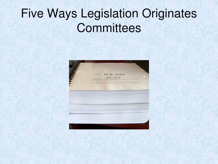 Five Ways Legislation Originates Committees