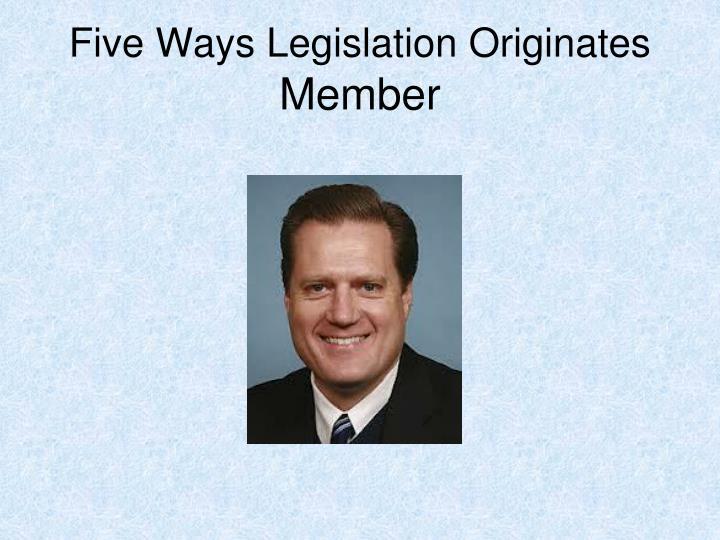 Five ways legislation originates member