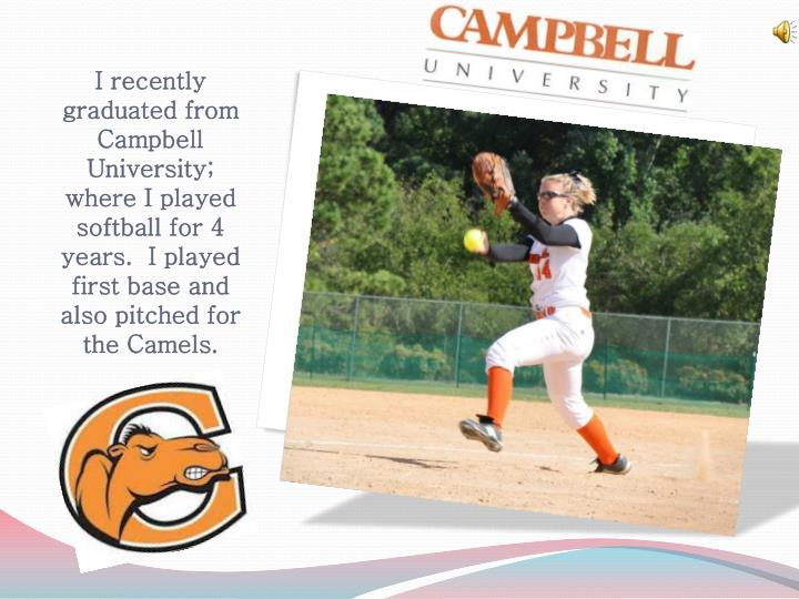 I recently graduated from Campbell