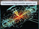 un bosone di higgs potrebbe apparire cos