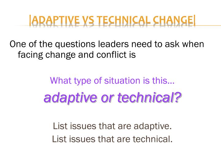 One of the questions leaders need to ask when facing change and conflict is