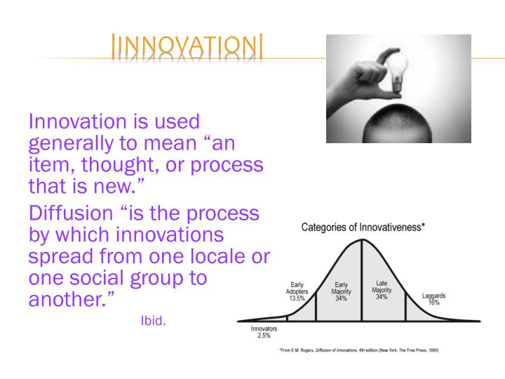 """Innovation is used generally to mean """"an item, thought, or process that is new."""""""
