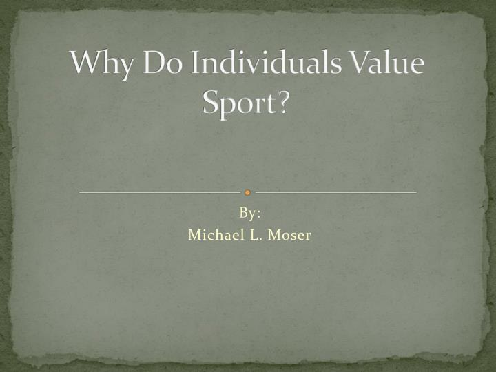 why do individuals value sport n.