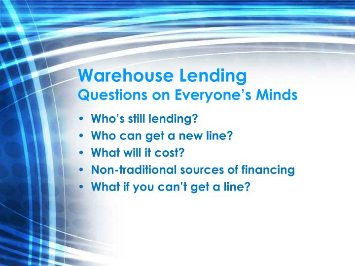 Warehouse lending questions on everyone s minds