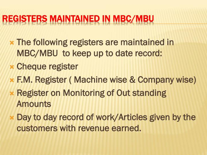 The following registers are maintained in MBC/MBU  to keep up to date record: