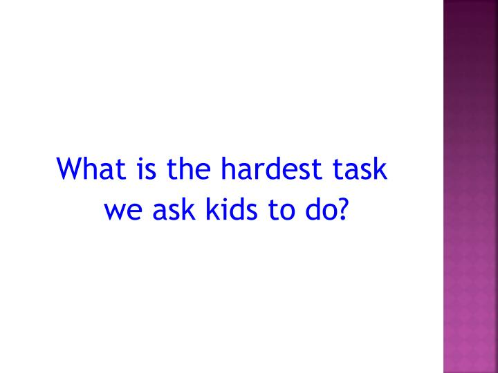 What is the hardest task