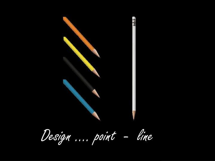 Design …. point  -  line