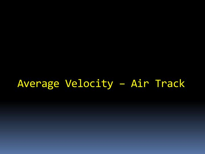Average Velocity – Air Track