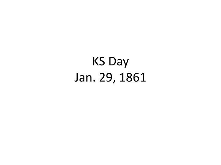 Ks day jan 29 1861