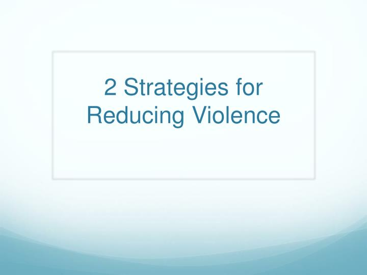 2 strategies for reducing violence