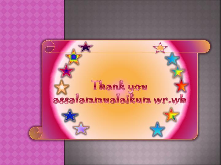 Thank you                                                      assalammualaikum wr.wb