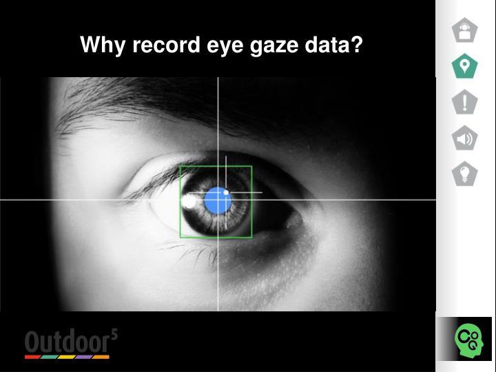 Why record eye gaze data