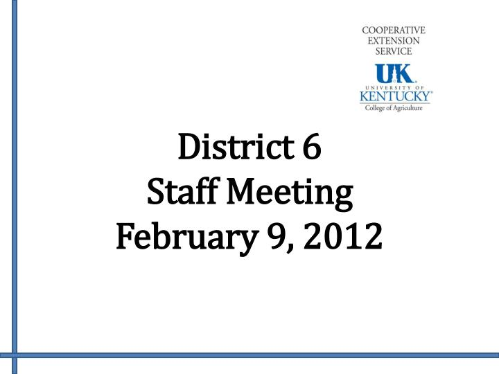 district 6 staff meeting february 9 2012
