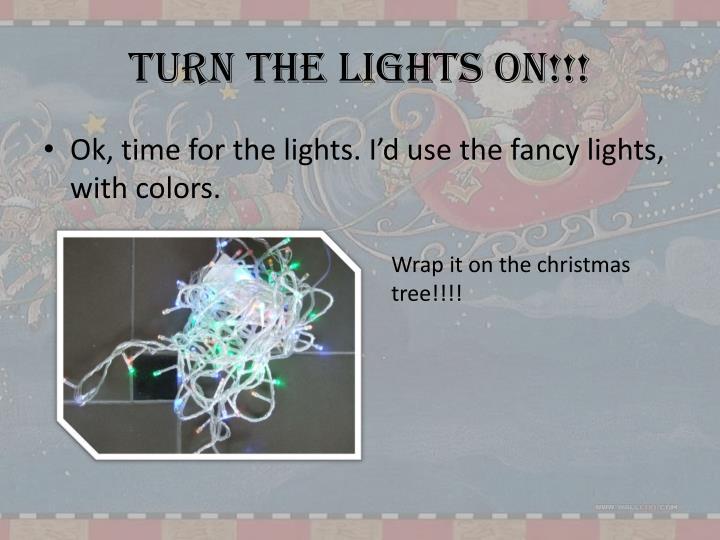 Turn the lights on!!!