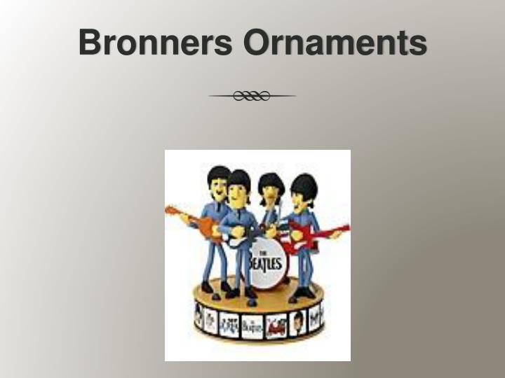 Bronners Ornaments