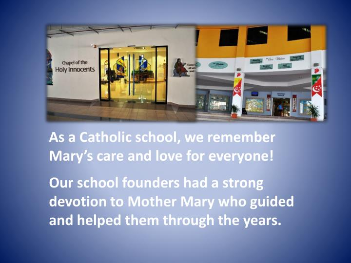 As a Catholic school, we remember Mary's care and love for everyone!