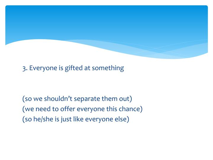 3. Everyone is gifted at something