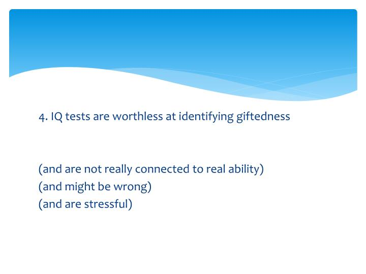 4. IQ tests are worthless at identifying giftedness