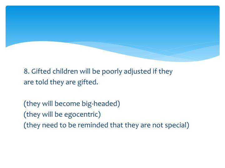 8. Gifted children will be poorly adjusted if they