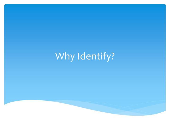Why identify