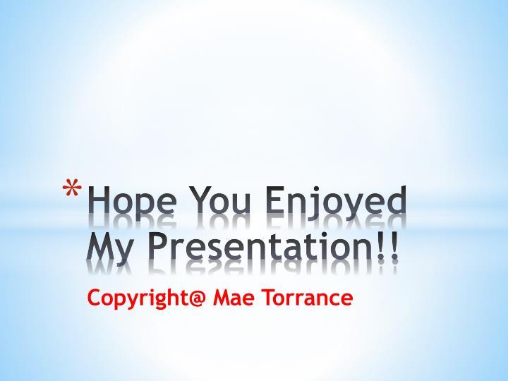 Hope You Enjoyed My Presentation!!