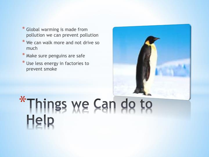 Global warming is made from pollution we can prevent pollution