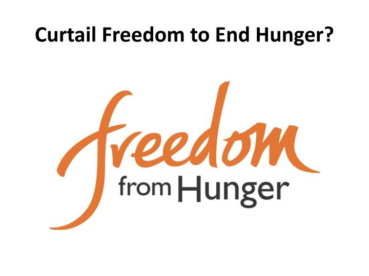 Curtail Freedom to End Hunger?