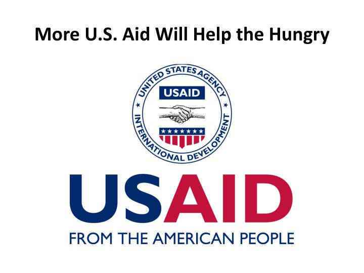 More U.S. Aid Will Help the Hungry