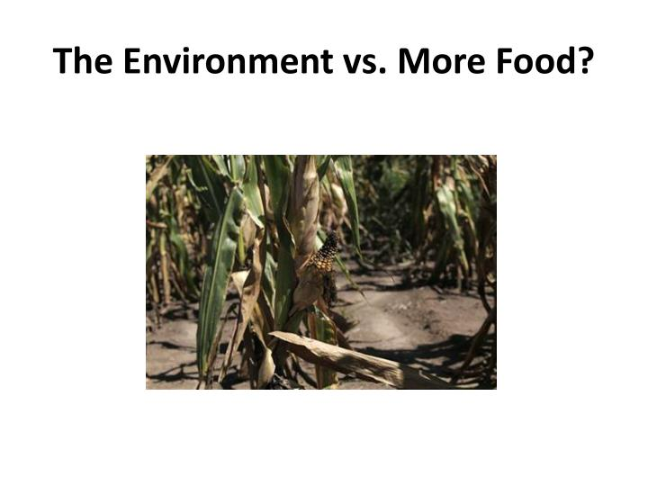 The Environment vs. More Food