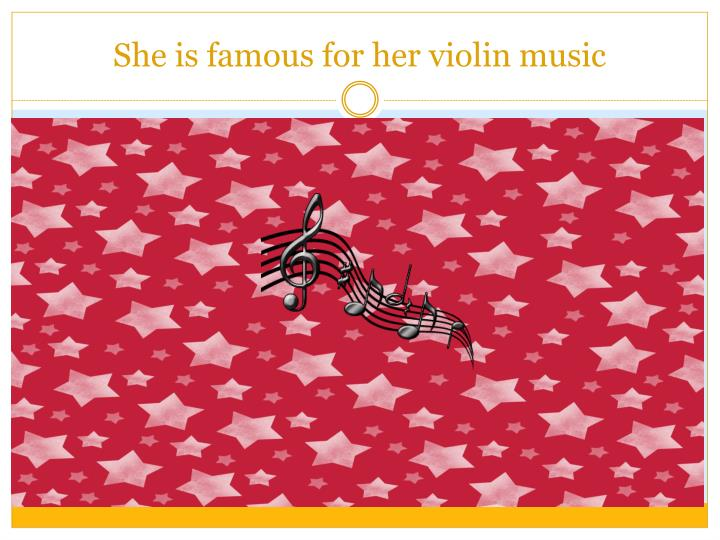 She is famous for her violin music