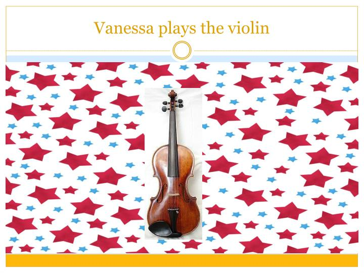 Vanessa plays the violin
