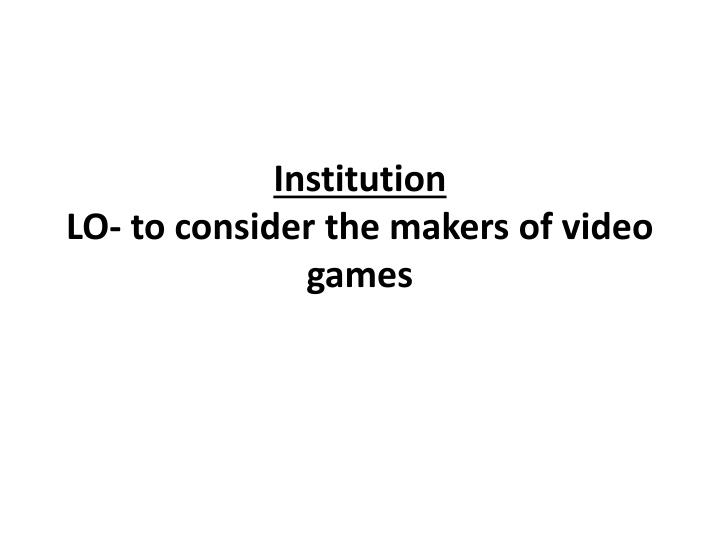 institution lo to consider the makers of video games