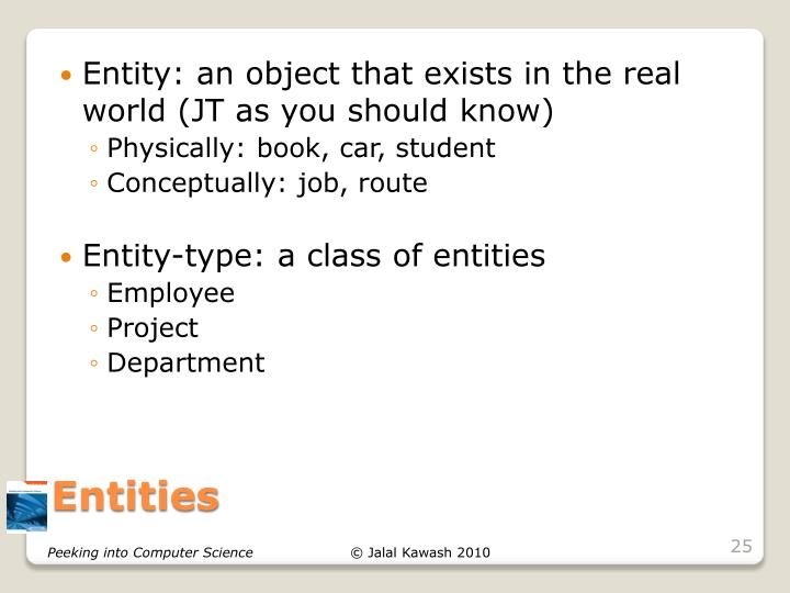 Entity: an object that exists in the real world (JT as you should know)