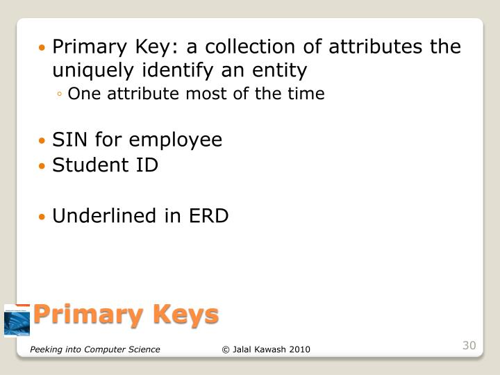 Primary Key: a collection of attributes the uniquely identify an entity