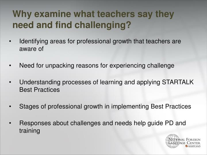 Why examine what teachers say they need and find challenging?