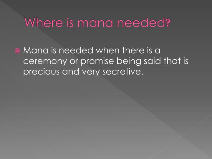 Where is mana needed