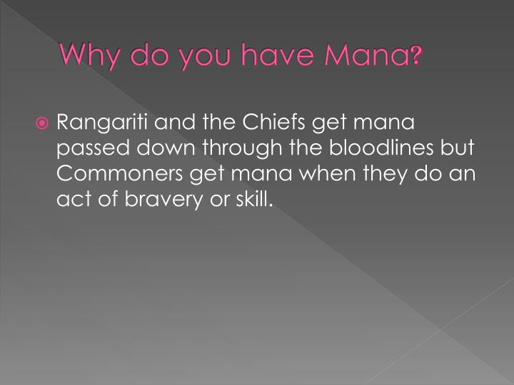 Why do you have Mana